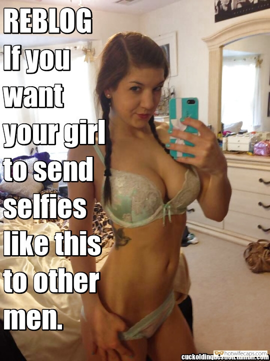 Sexy Memes hotwife caption: REBLOG Ifyou want your girl to send selfies like this to other men. cuckoldinquestion.tumblr.com