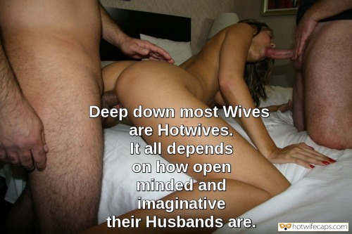 Wife Sharing Threesome Blowjob Anal hotwife caption: It all depends on how open-minded and imaginative their Husbands are. Deep Down Most Wives Are Hotwives