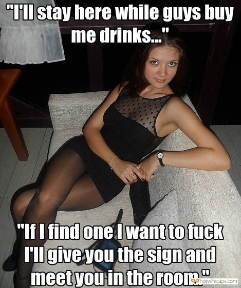 Sexy Memes Public Femdom Dirty Talk hotwife caption: If I find one I want to fuck I'll give you the sign and meet you in the room. I'll Stay Here While Guys Buy Me Drinks