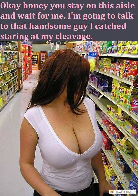 hotwife cuckold femdom cuckold dirty talk hotwife caption Okay honey you stay on this aisle and wait for me