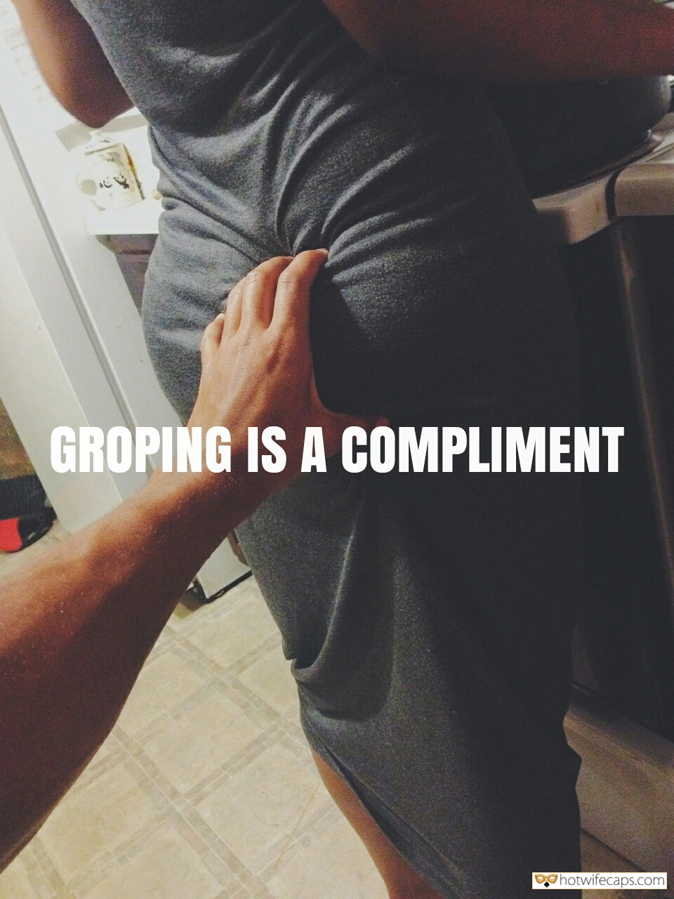 Sexy Memes Challenges and Rules hotwife caption: GROPING IS A COMPLIMENT Grabbing Her Ass From Behind Is Best Romance