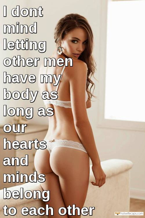 Sexy Memes hotwife caption: I don't mind letting other men have my body as long as our hearts and minds belong to each other Don't Mind if Her Vagina Gets Streched