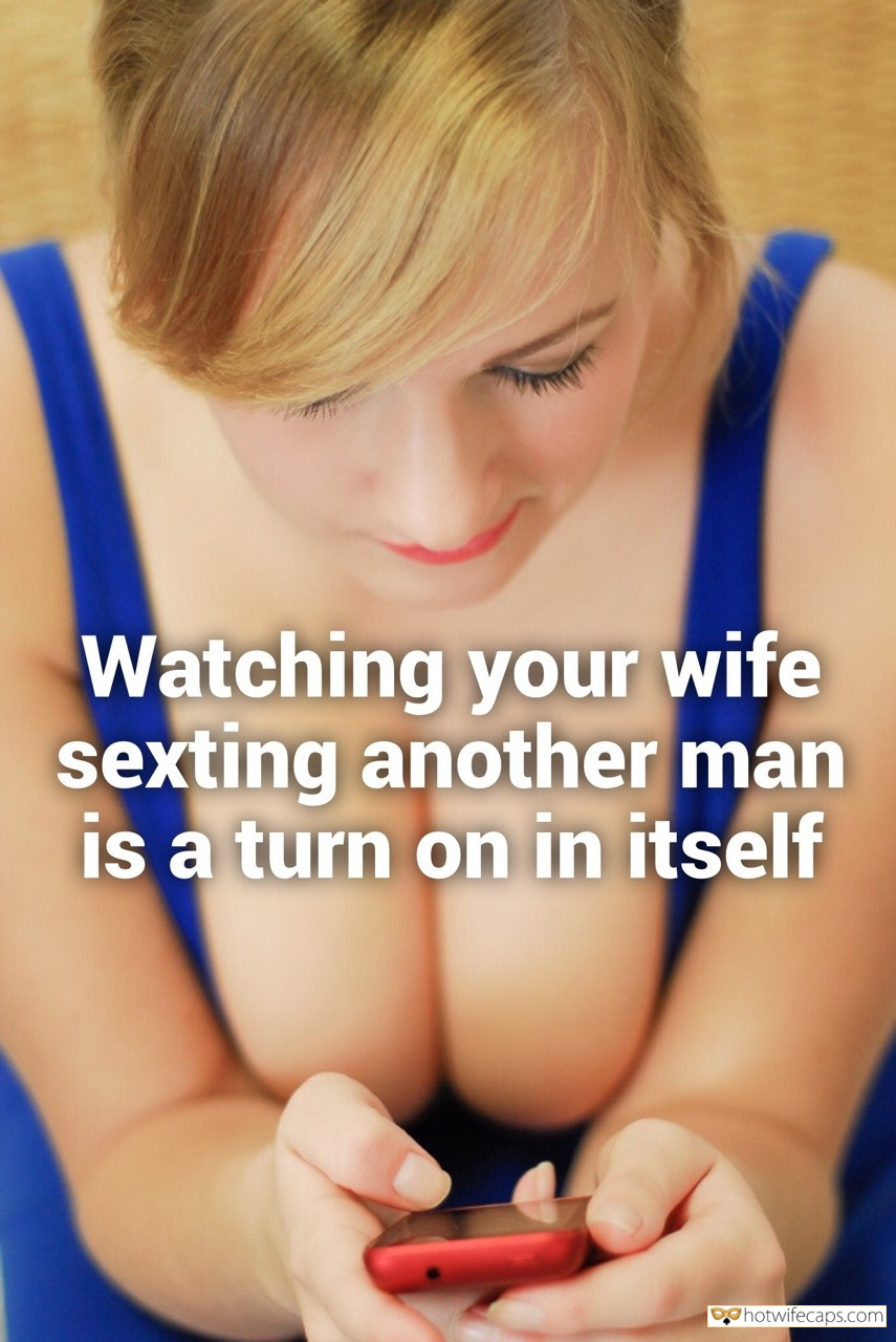Sexy Memes Challenges and Rules hotwife caption: Watching your wife sexting another man is a turn on in itself Let Her Trade Nudes While Sexting